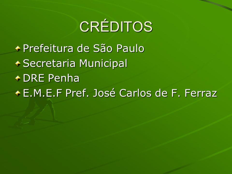 CRÉDITOS Prefeitura de São Paulo Secretaria Municipal DRE Penha E.M.E.F Pref. José Carlos de F. Ferraz