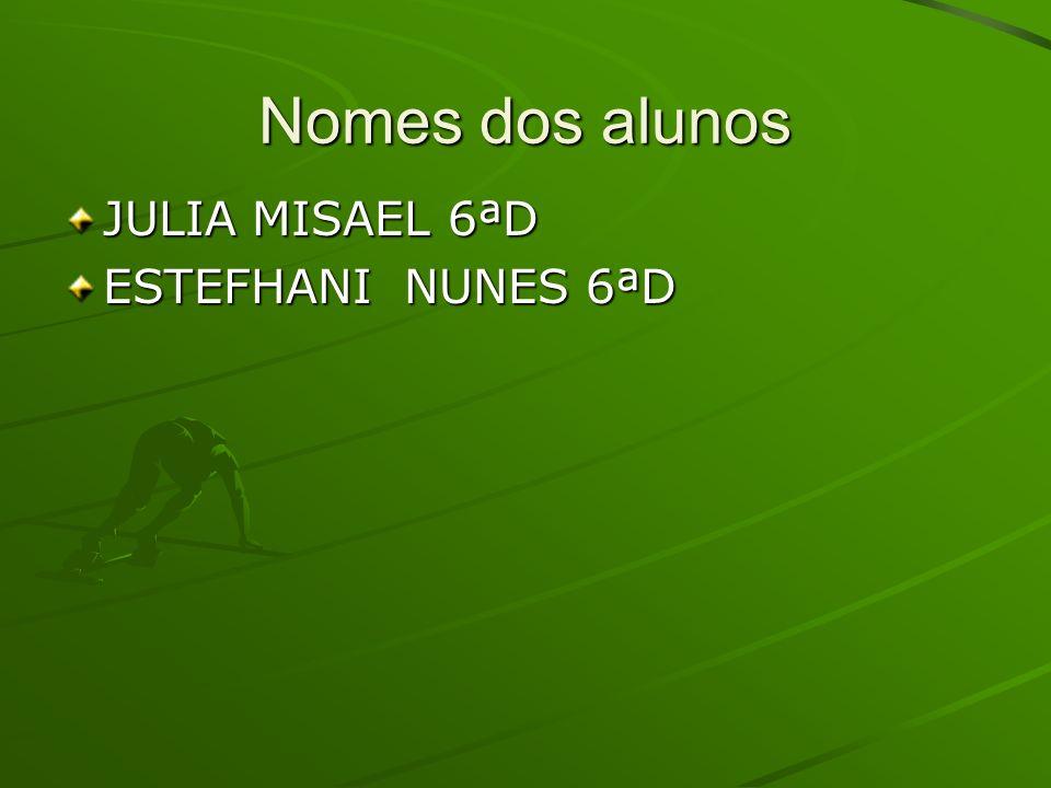 Nomes dos alunos JULIA MISAEL 6ªD ESTEFHANI NUNES 6ªD