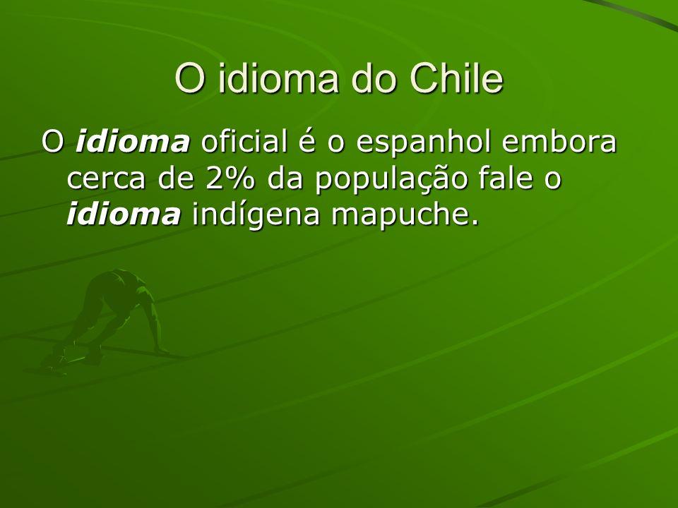 O idioma do Chile O idioma oficial é o espanhol embora cerca de 2% da população fale o idioma indígena mapuche.