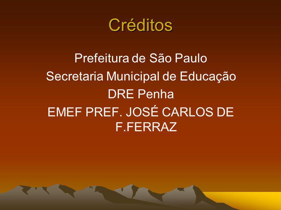 Créditos Prefeitura de São Paulo Secretaria Municipal de Educação DRE Penha EMEF PREF. JOSÉ CARLOS DE F.FERRAZ