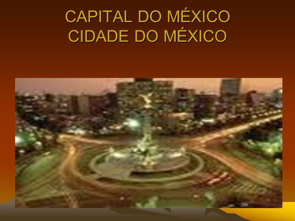 CAPITAL DO MÉXICO CIDADE DO MÉXICO