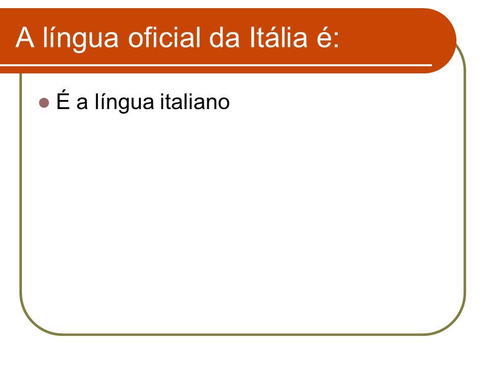 A língua oficial da Itália é: É a língua italiano