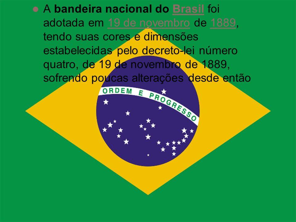 A bandeira nacional do Brasil foi adotada em 19 de novembro de 1889, tendo suas cores e dimensões estabelecidas pelo decreto-lei número quatro, de 19