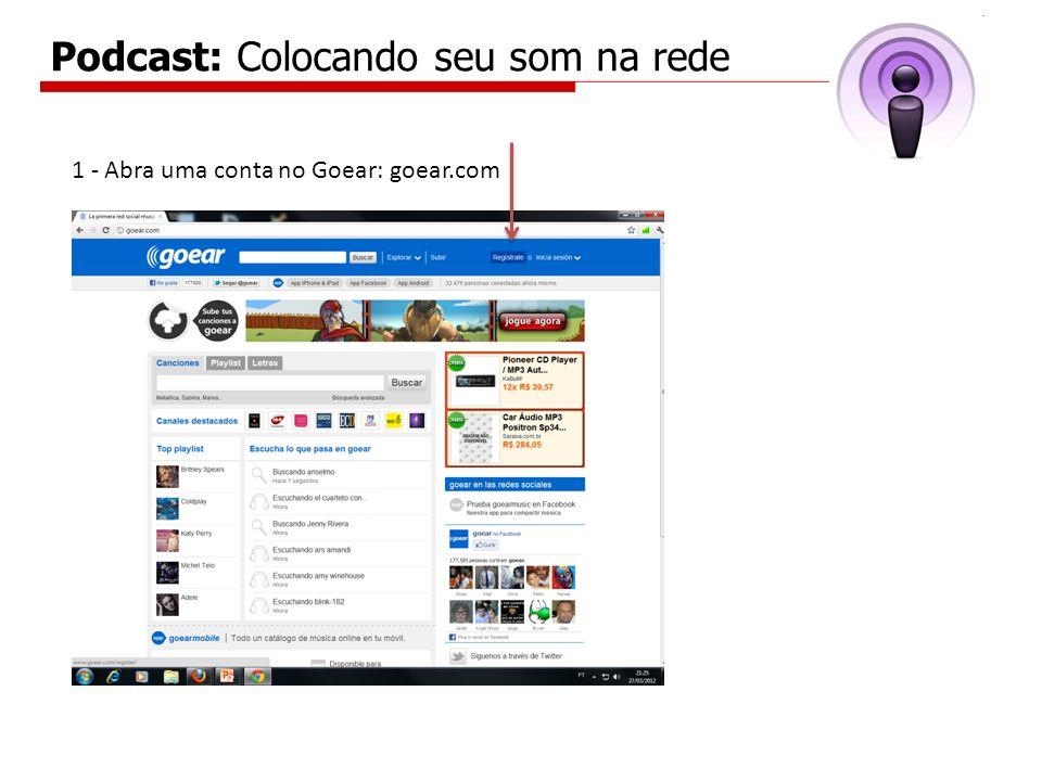 Podcast: Colocando seu som na rede 1 - Abra uma conta no Goear: goear.com