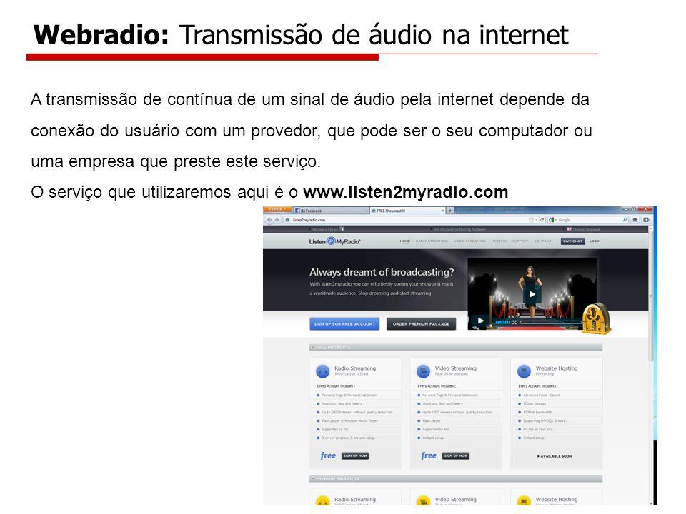 A transmissão de contínua de um sinal de áudio pela internet depende da conexão do usuário com um provedor, que pode ser o seu computador ou uma empre