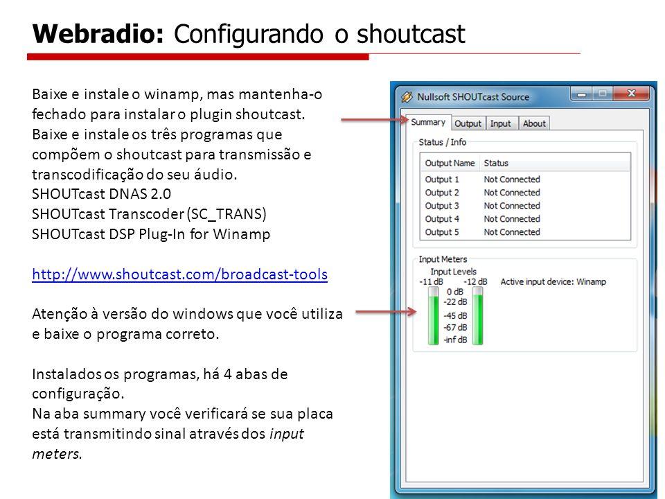 Baixe e instale o winamp, mas mantenha-o fechado para instalar o plugin shoutcast. Baixe e instale os três programas que compõem o shoutcast para tran