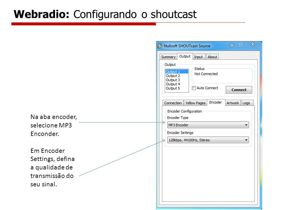 Na aba encoder, selecione MP3 Enconder. Em Encoder Settings, defina a qualidade de transmissão do seu sinal. Webradio: Configurando o shoutcast