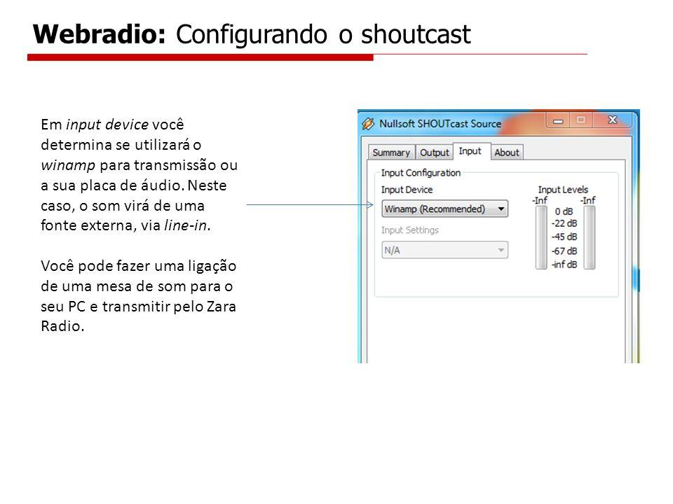 Em input device você determina se utilizará o winamp para transmissão ou a sua placa de áudio. Neste caso, o som virá de uma fonte externa, via line-i