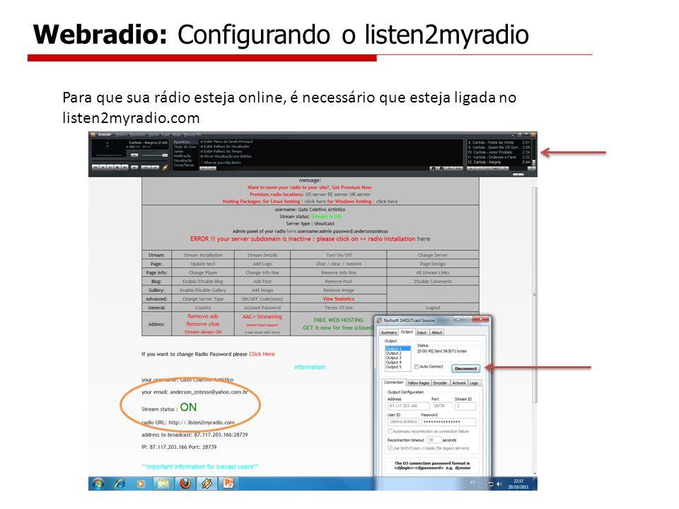Para que sua rádio esteja online, é necessário que esteja ligada no listen2myradio.com Webradio: Configurando o listen2myradio