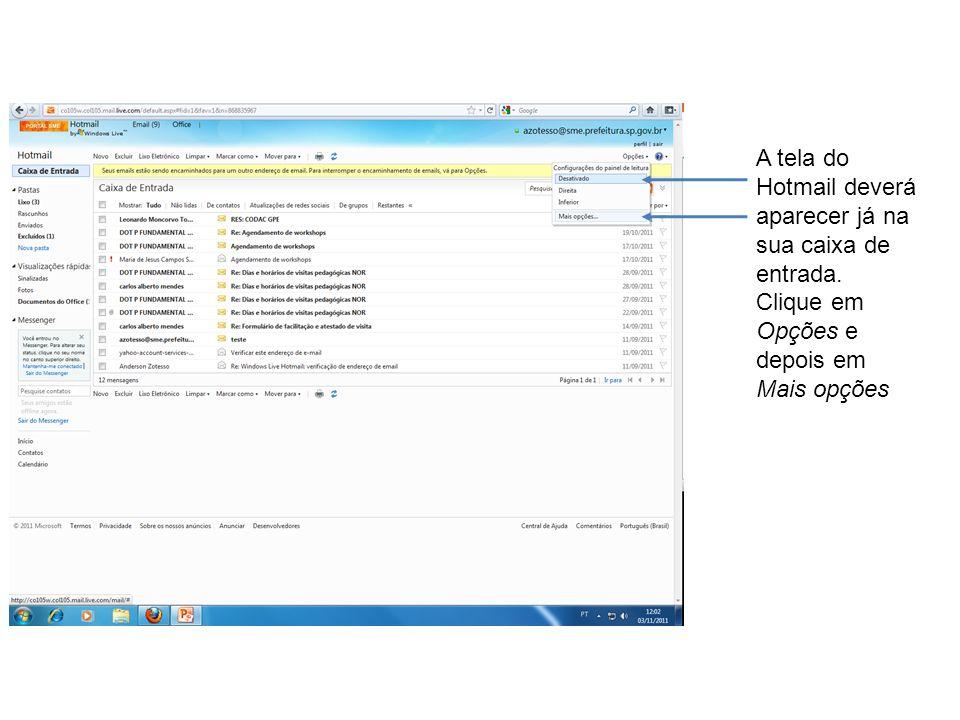 A tela do Hotmail deverá aparecer já na sua caixa de entrada. Clique em Opções e depois em Mais opções