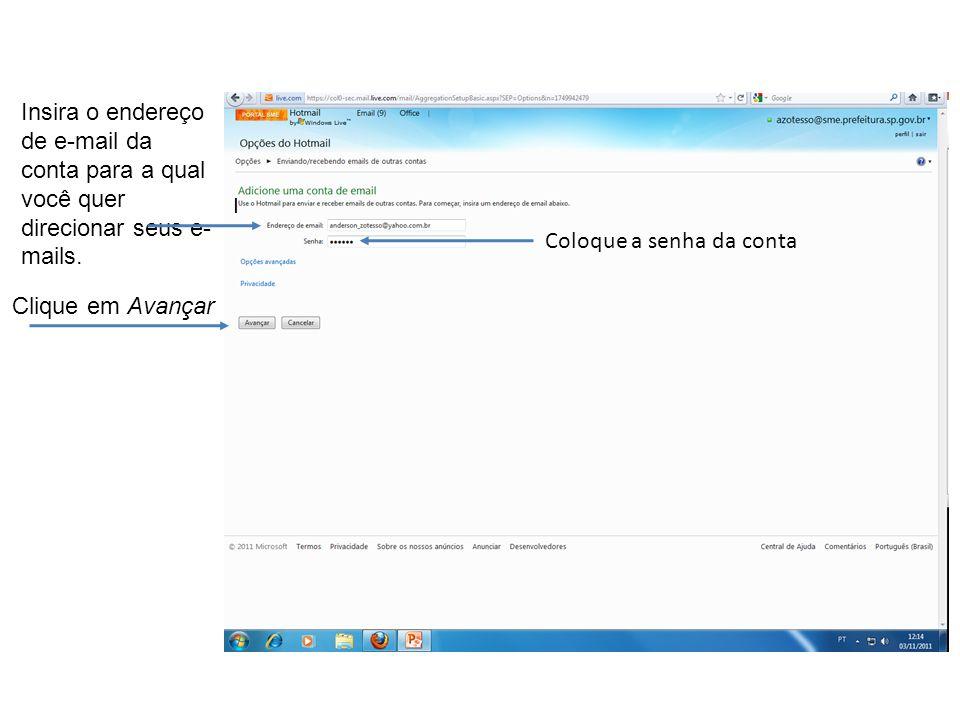 Insira o endereço de e-mail da conta para a qual você quer direcionar seus e- mails. I Coloque a senha da conta Clique em Avançar