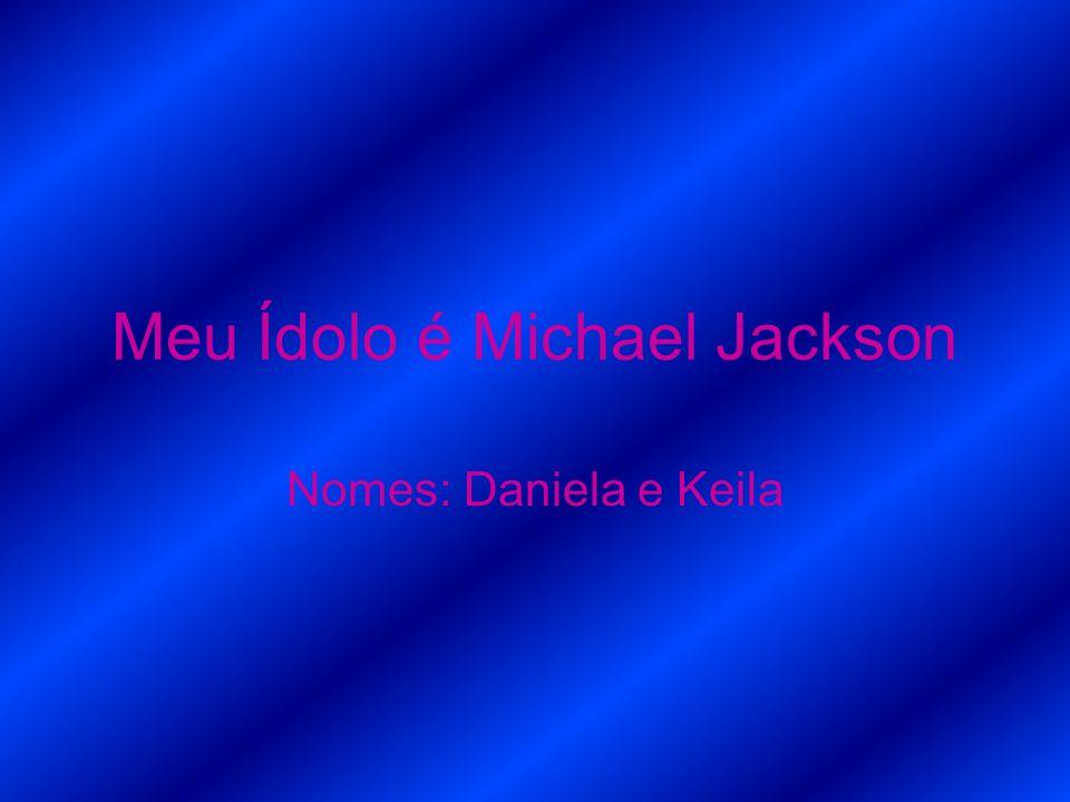 Meu Ídolo é Michael Jackson Nomes: Daniela e Keila