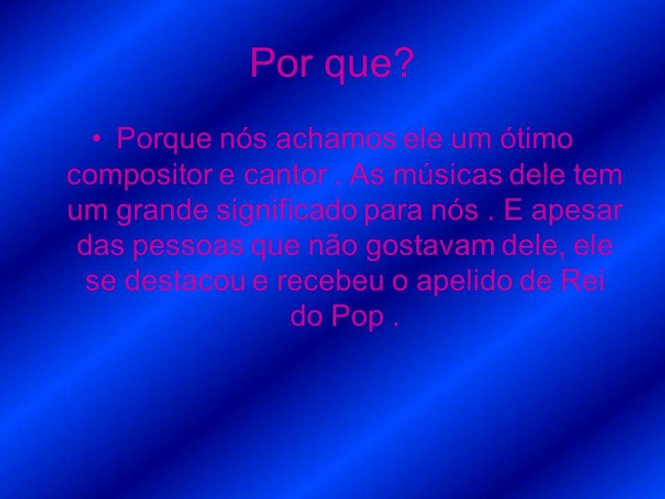 Por que? Porque nós achamos ele um ótimo compositor e cantor. As músicas dele tem um grande significado para nós. E apesar das pessoas que não gostava