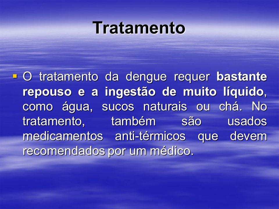 Tratamento O tratamento da dengue requer bastante repouso e a ingestão de muito líquido, como água, sucos naturais ou chá.