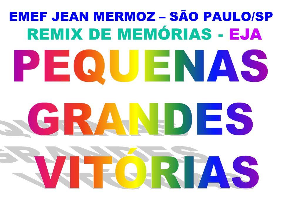 EMEF JEAN MERMOZ – SÃO PAULO/SP REMIX DE MEMÓRIAS - EJA