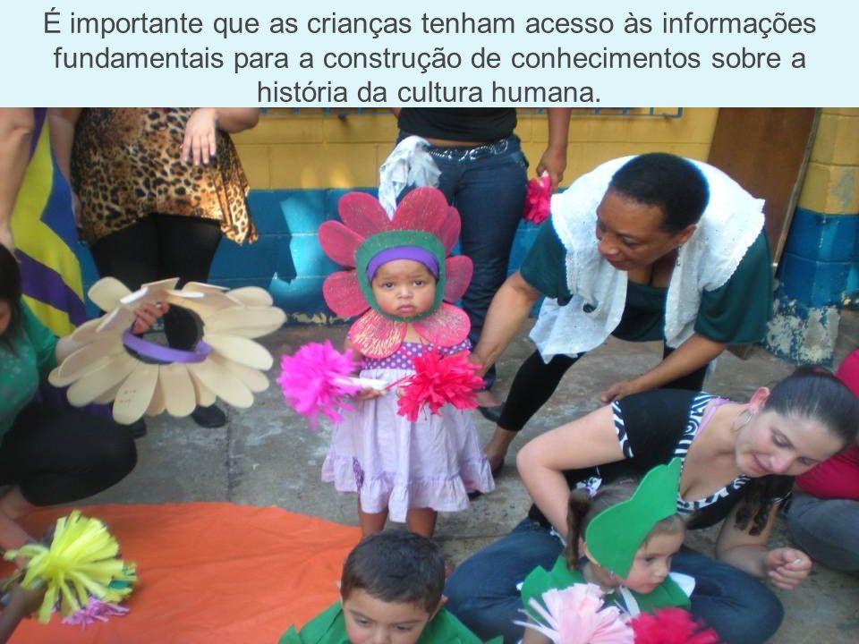 É importante que as crianças tenham acesso às informações fundamentais para a construção de conhecimentos sobre a história da cultura humana.