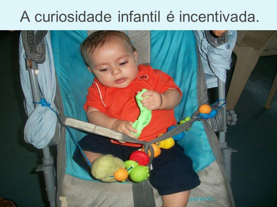 A curiosidade infantil é incentivada.