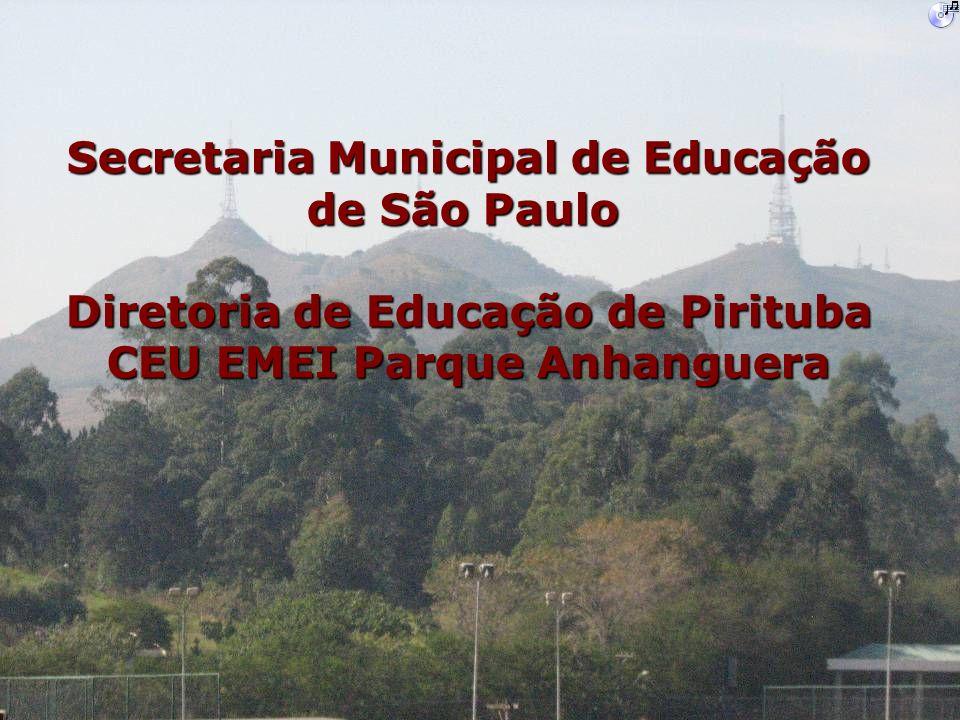 Secretaria Municipal de Educação de São Paulo Diretoria de Educação de Pirituba CEU EMEI Parque Anhanguera