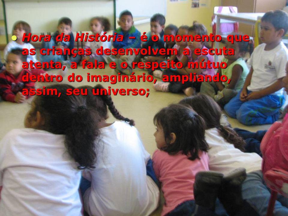 Hora da História – é o momento que as crianças desenvolvem a escuta atenta, a fala e o respeito mútuo dentro do imaginário, ampliando, assim, seu universo; Hora da História – é o momento que as crianças desenvolvem a escuta atenta, a fala e o respeito mútuo dentro do imaginário, ampliando, assim, seu universo;