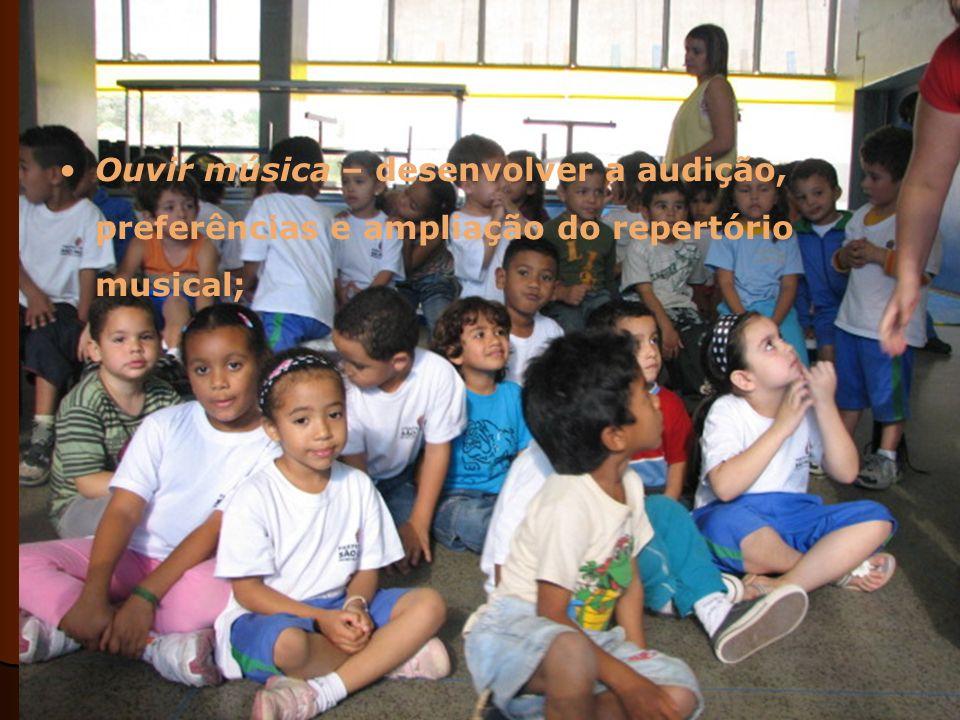 Ouvir música – desenvolver a audição, preferências e ampliação do repertório musical;