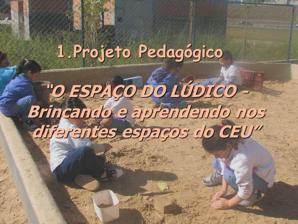 1.Projeto Pedagógico O ESPAÇO DO LÚDICO - Brincando e aprendendo nos diferentes espaços do CEU O ESPAÇO DO LÚDICO - Brincando e aprendendo nos diferentes espaços do CEU