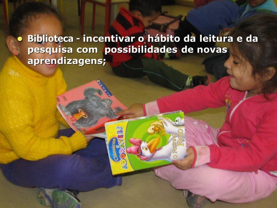 Biblioteca - incentivar o hábito da leitura e da pesquisa com possibilidades de novas aprendizagens; Biblioteca - incentivar o hábito da leitura e da pesquisa com possibilidades de novas aprendizagens;