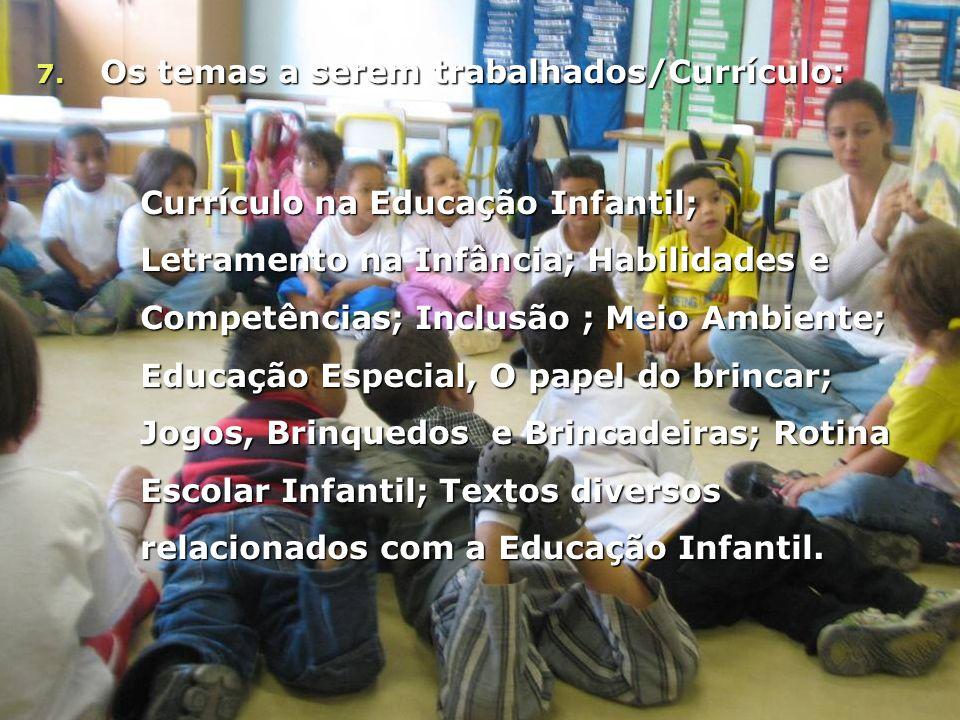 7. Os temas a serem trabalhados/Currículo: Currículo na Educação Infantil; Letramento na Infância; Habilidades e Competências; Inclusão ; Meio Ambient