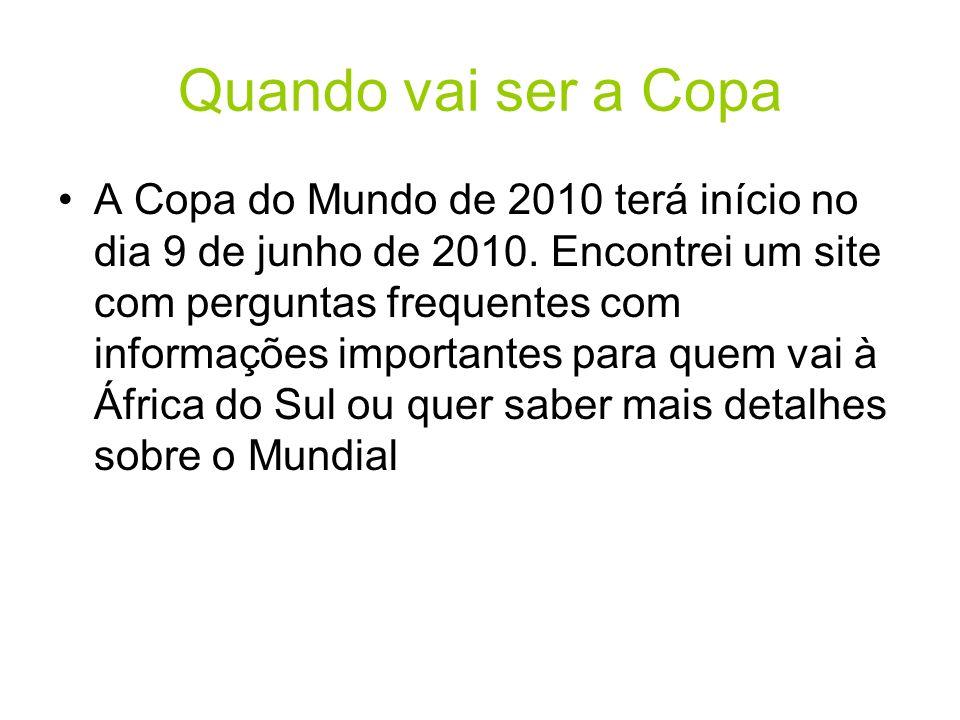 Quando vai ser a Copa A Copa do Mundo de 2010 terá início no dia 9 de junho de 2010.