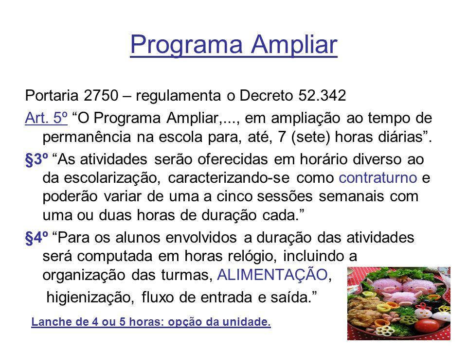 Programa Ampliar Portaria 2750 – regulamenta o Decreto 52.342 Art. 5º O Programa Ampliar,..., em ampliação ao tempo de permanência na escola para, até