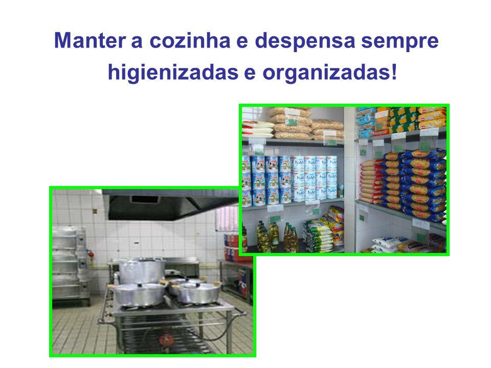 Manter a cozinha e despensa sempre higienizadas e organizadas!