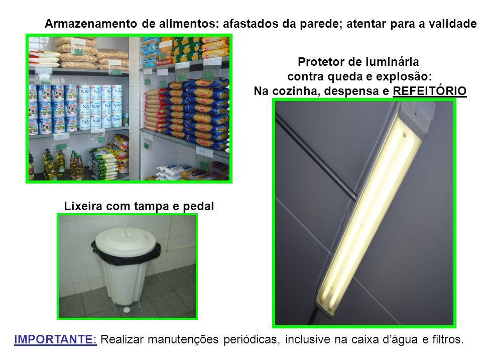 Protetor de luminária contra queda e explosão: Na cozinha, despensa e REFEITÓRIO Armazenamento de alimentos: afastados da parede; atentar para a valid