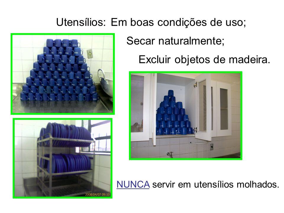 Utensílios: Em boas condições de uso; Secar naturalmente; Excluir objetos de madeira. NUNCA servir em utensílios molhados.