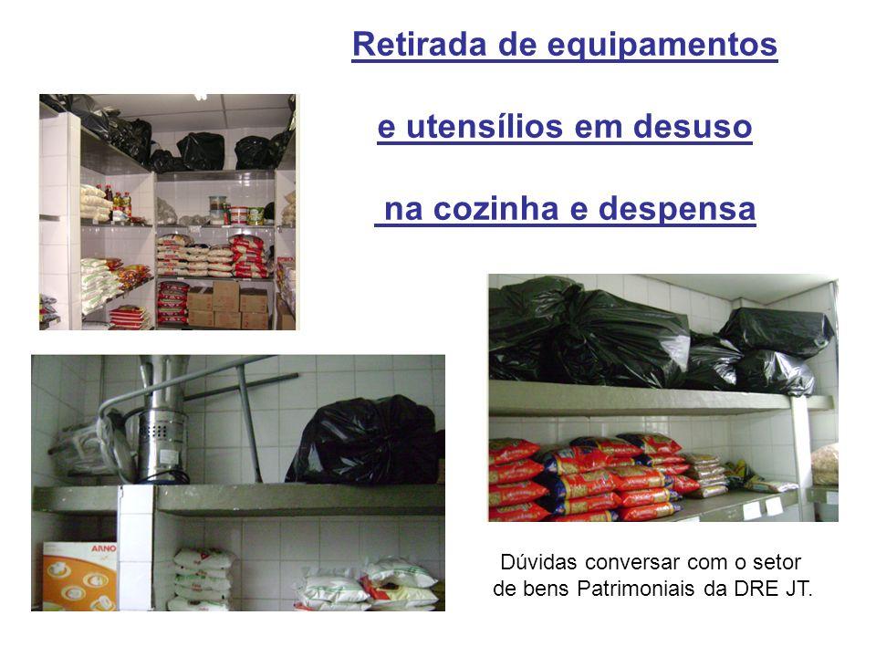 Retirada de equipamentos e utensílios em desuso na cozinha e despensa Dúvidas conversar com o setor de bens Patrimoniais da DRE JT.