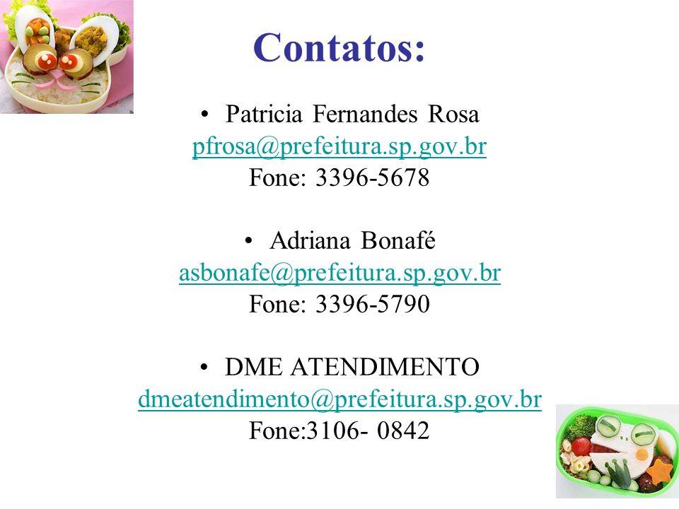 Contatos: Patricia Fernandes Rosa pfrosa@prefeitura.sp.gov.br Fone: 3396-5678 Adriana Bonafé asbonafe@prefeitura.sp.gov.br Fone: 3396-5790 DME ATENDIM