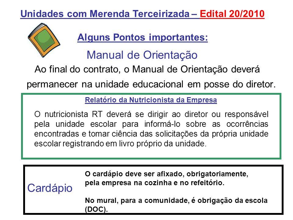 Manual de Orientação Ao final do contrato, o Manual de Orientação deverá permanecer na unidade educacional em posse do diretor. Unidades com Merenda T