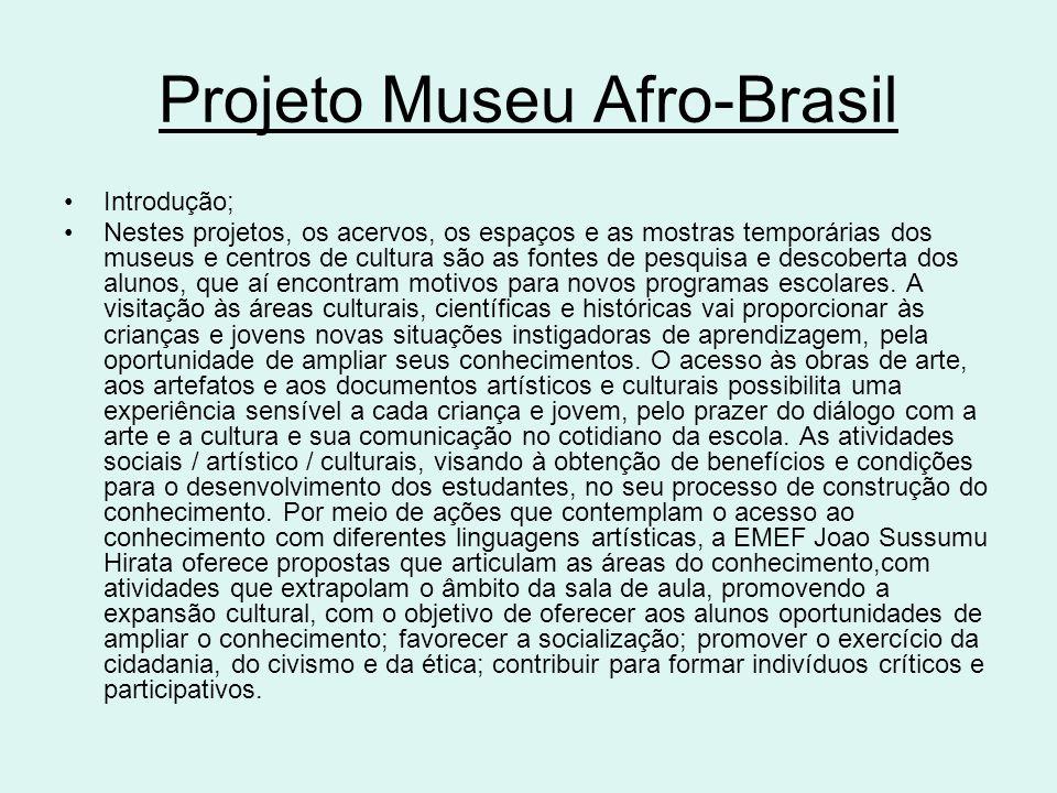 Projeto Museu Afro-Brasil Introdução; Nestes projetos, os acervos, os espaços e as mostras temporárias dos museus e centros de cultura são as fontes d