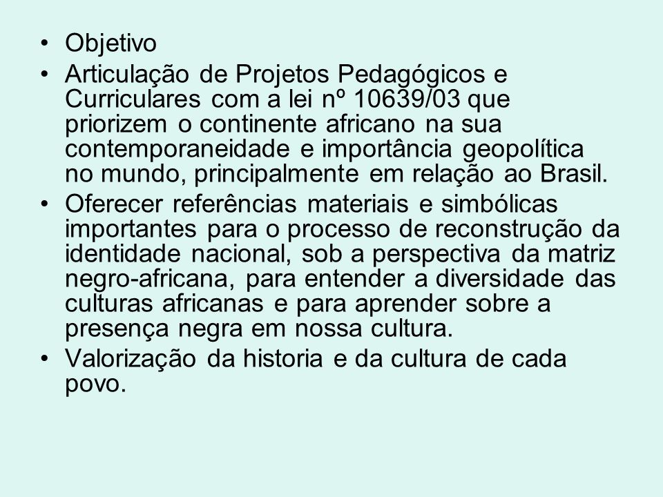Objetivo Articulação de Projetos Pedagógicos e Curriculares com a lei nº 10639/03 que priorizem o continente africano na sua contemporaneidade e impor