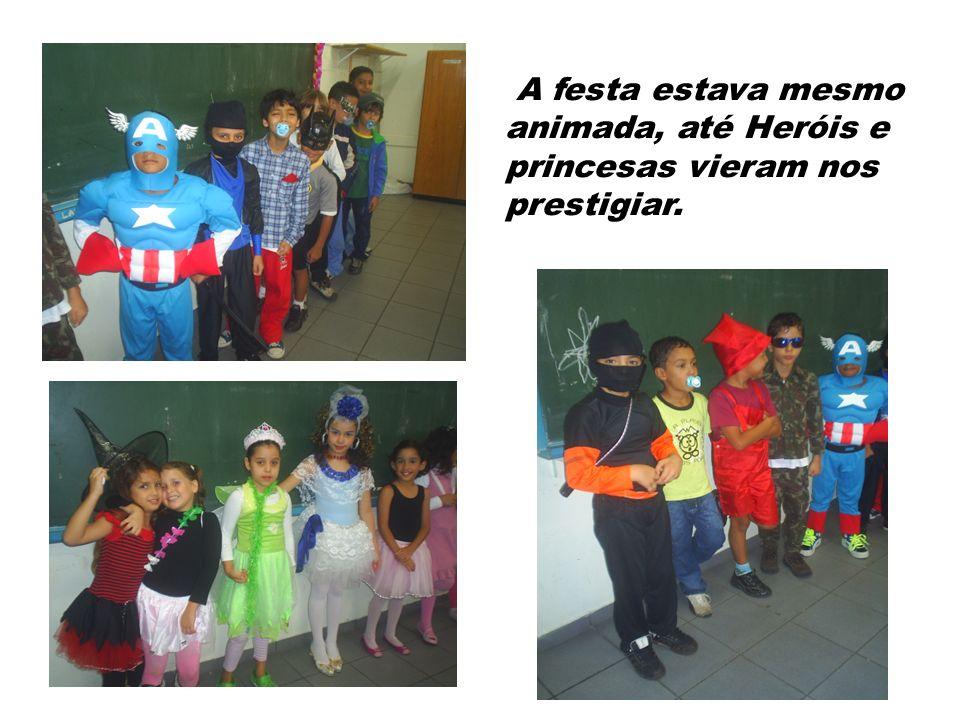A festa estava mesmo animada, até Heróis e princesas vieram nos prestigiar.
