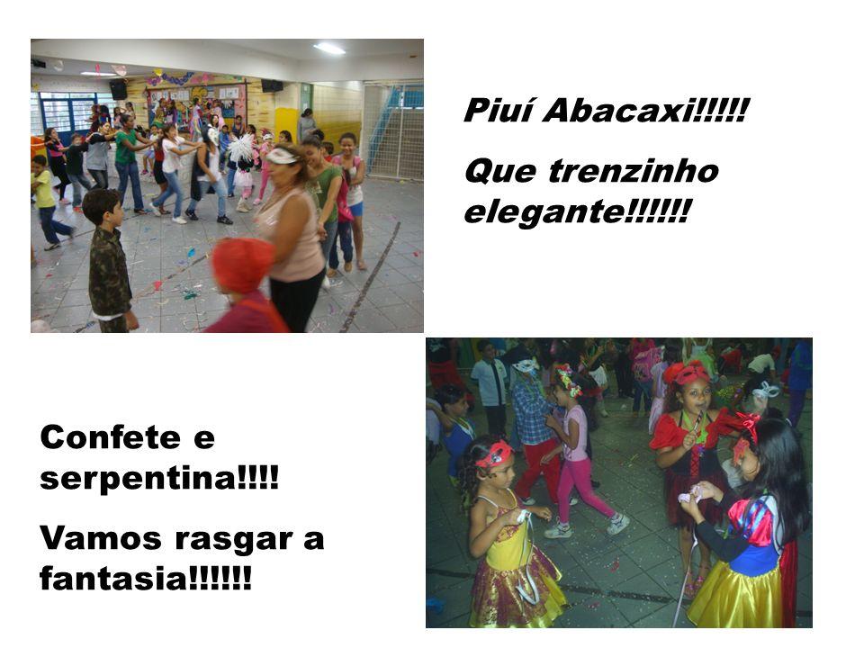 Piuí Abacaxi!!!!! Que trenzinho elegante!!!!!! Confete e serpentina!!!! Vamos rasgar a fantasia!!!!!!