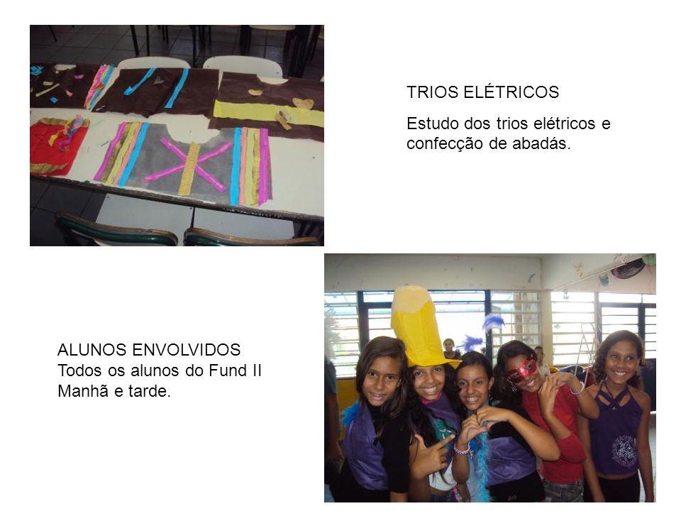 TRIOS ELÉTRICOS Estudo dos trios elétricos e confecção de abadás. ALUNOS ENVOLVIDOS Todos os alunos do Fund II Manhã e tarde.