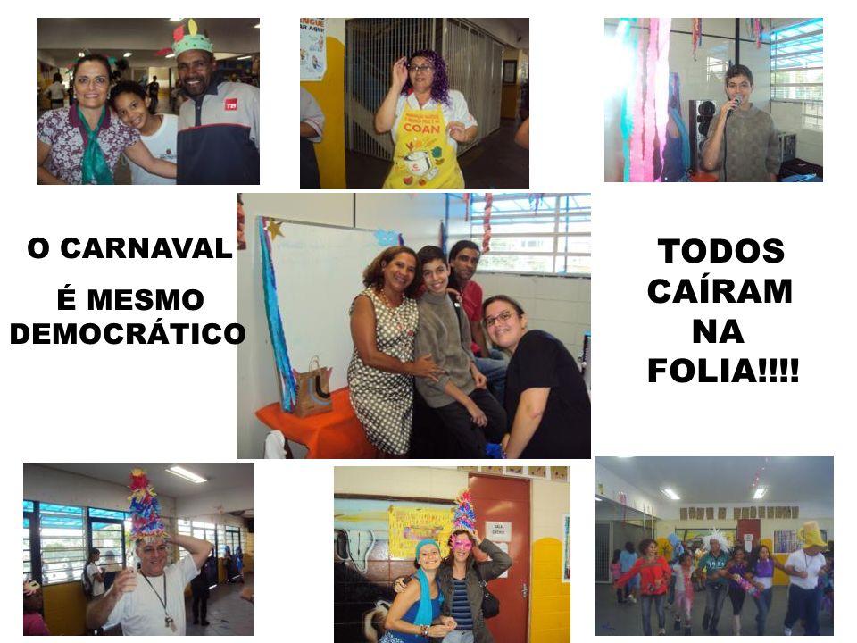 O CARNAVAL É MESMO DEMOCRÁTICO TODOS CAÍRAM NA FOLIA!!!!