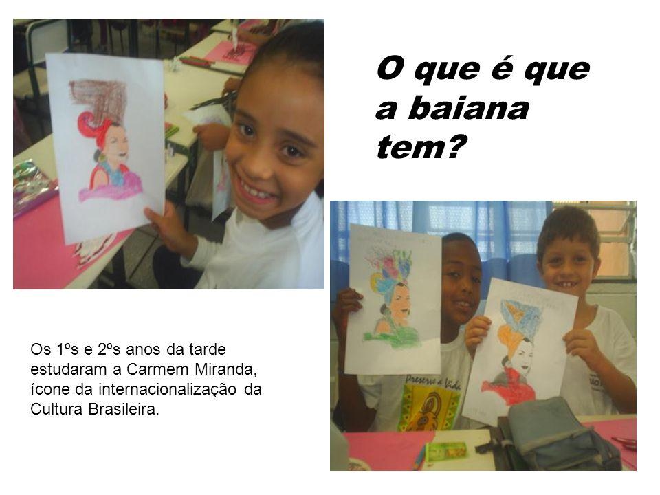 O que é que a baiana tem? Os 1ºs e 2ºs anos da tarde estudaram a Carmem Miranda, ícone da internacionalização da Cultura Brasileira.