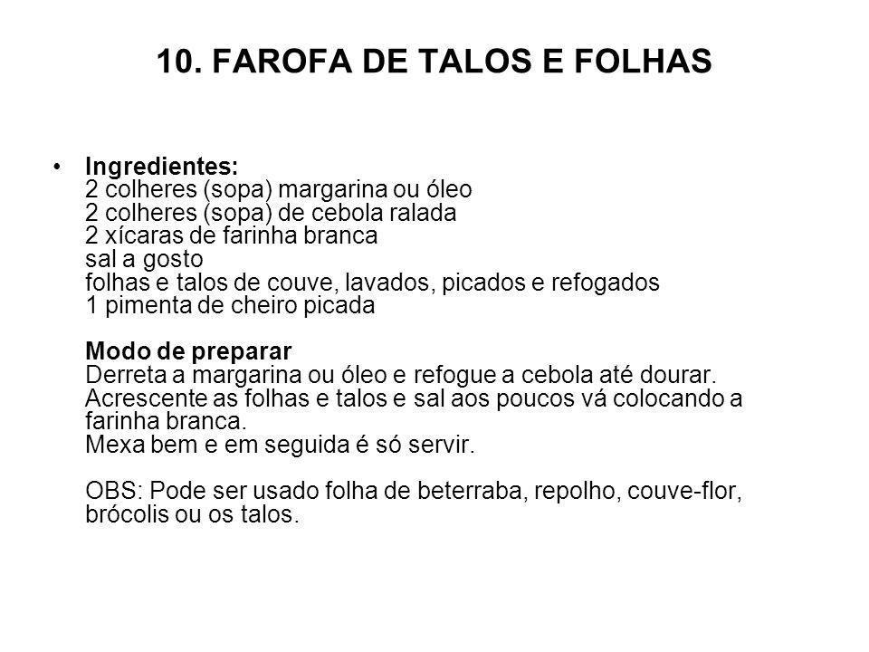 10. FAROFA DE TALOS E FOLHAS Ingredientes: 2 colheres (sopa) margarina ou óleo 2 colheres (sopa) de cebola ralada 2 xícaras de farinha branca sal a go