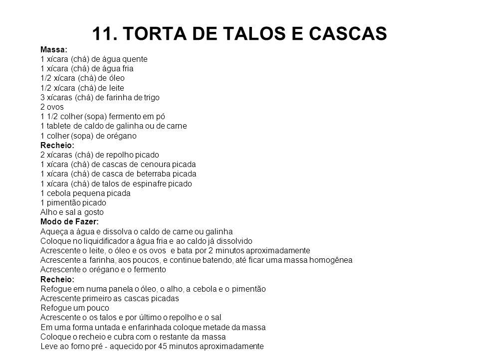 11. TORTA DE TALOS E CASCAS Massa: 1 xícara (chá) de água quente 1 xícara (chá) de água fria 1/2 xícara (chá) de óleo 1/2 xícara (chá) de leite 3 xíca