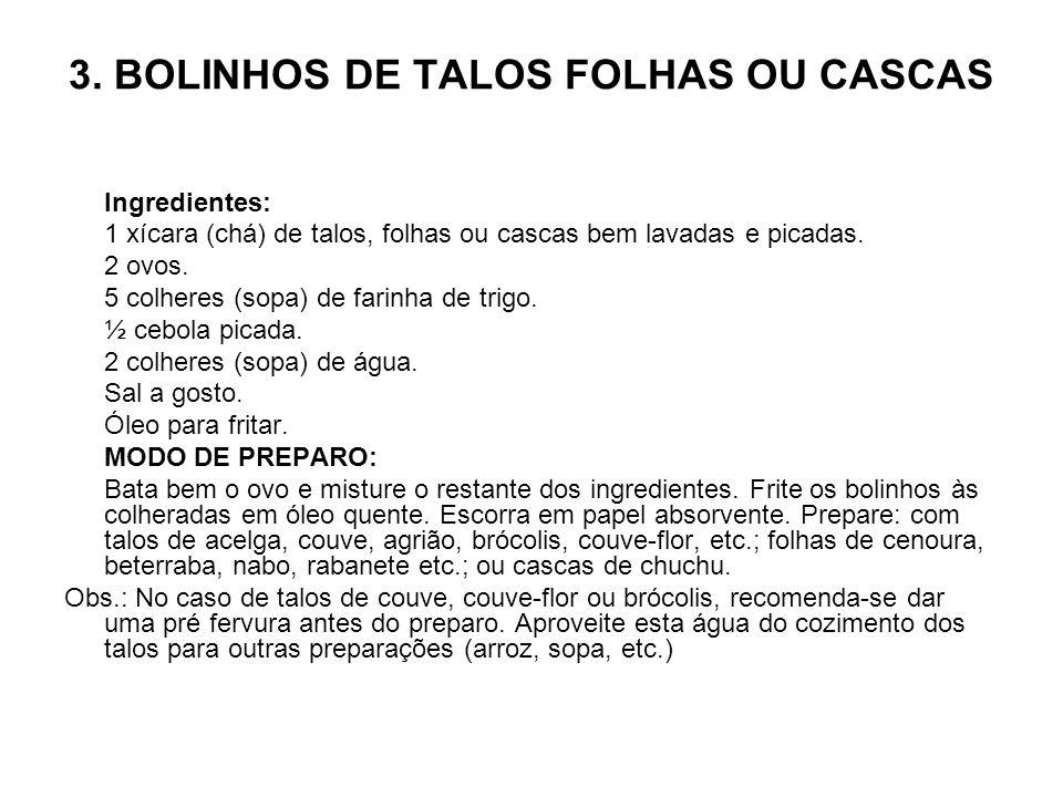 3. BOLINHOS DE TALOS FOLHAS OU CASCAS Ingredientes: 1 xícara (chá) de talos, folhas ou cascas bem lavadas e picadas. 2 ovos. 5 colheres (sopa) de fari