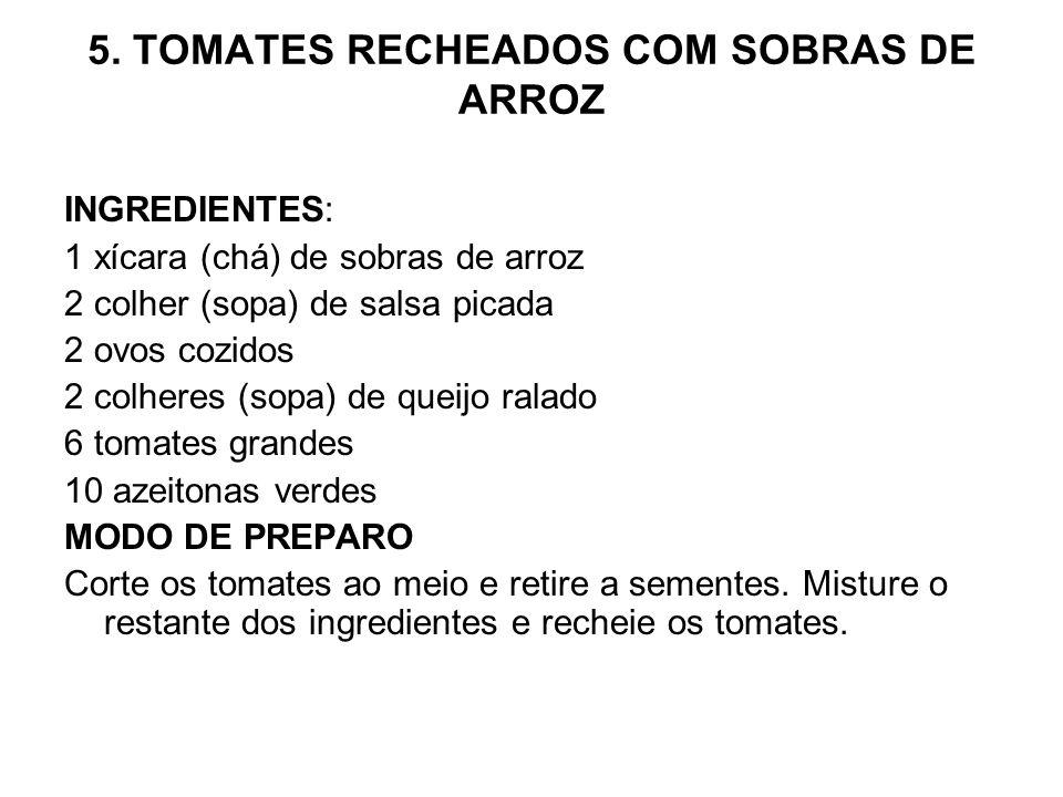 5. TOMATES RECHEADOS COM SOBRAS DE ARROZ INGREDIENTES: 1 xícara (chá) de sobras de arroz 2 colher (sopa) de salsa picada 2 ovos cozidos 2 colheres (so