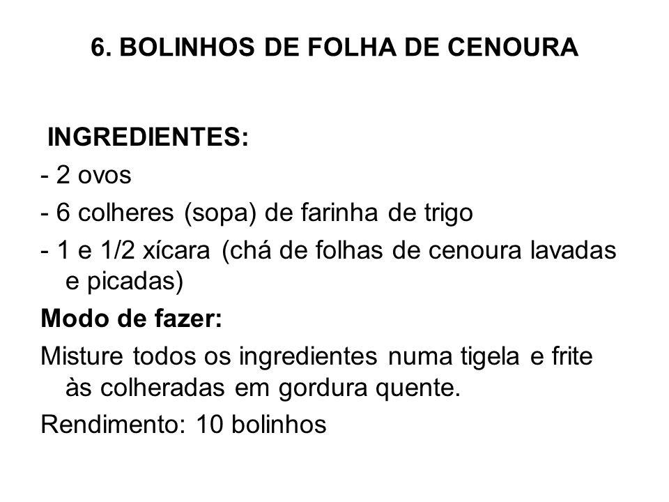 6. BOLINHOS DE FOLHA DE CENOURA INGREDIENTES: - 2 ovos - 6 colheres (sopa) de farinha de trigo - 1 e 1/2 xícara (chá de folhas de cenoura lavadas e pi