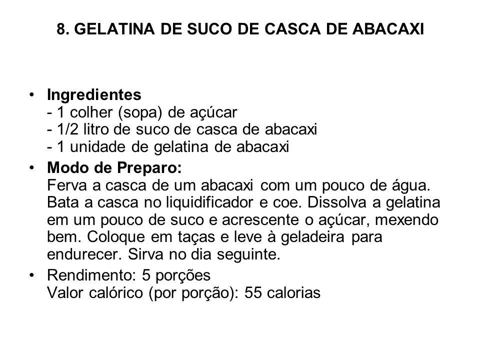 8. GELATINA DE SUCO DE CASCA DE ABACAXI Ingredientes - 1 colher (sopa) de açúcar - 1/2 litro de suco de casca de abacaxi - 1 unidade de gelatina de ab
