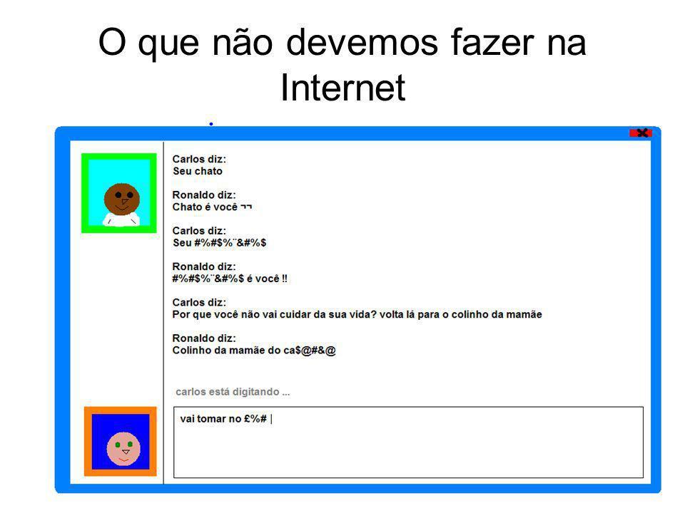 O que não devemos fazer na Internet