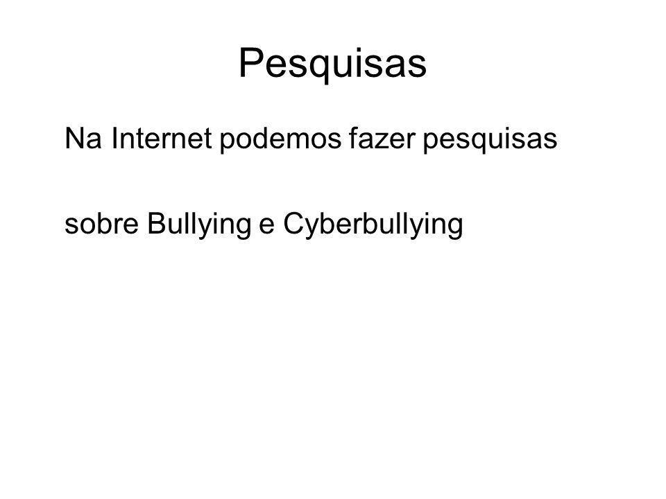 Pesquisas Na Internet podemos fazer pesquisas sobre Bullying e Cyberbullying